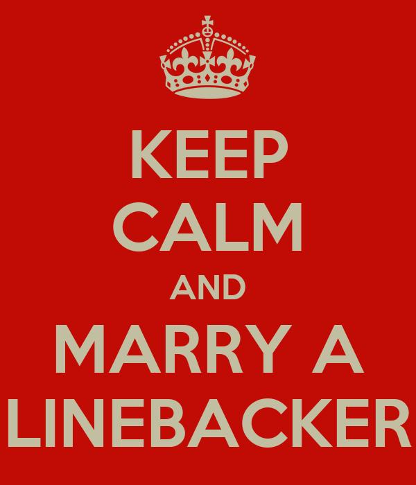 KEEP CALM AND MARRY A LINEBACKER