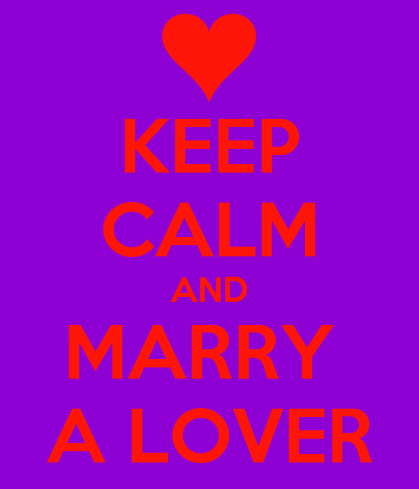 KEEP CALM AND MARRY  A LOVER