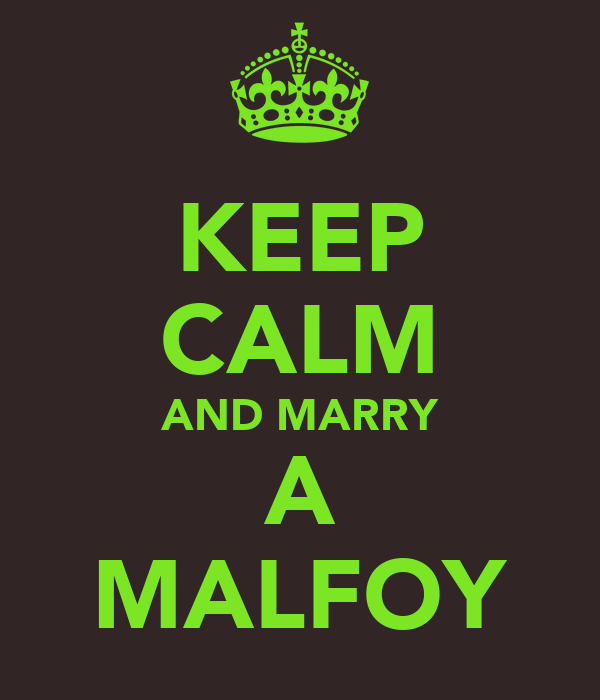 KEEP CALM AND MARRY A MALFOY