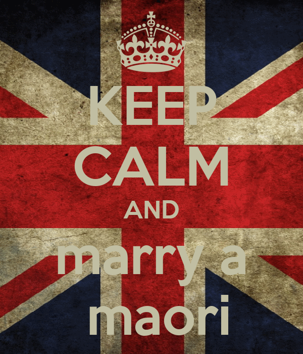 KEEP CALM AND marry a  maori