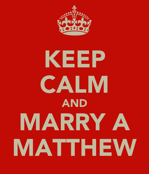 KEEP CALM AND MARRY A MATTHEW