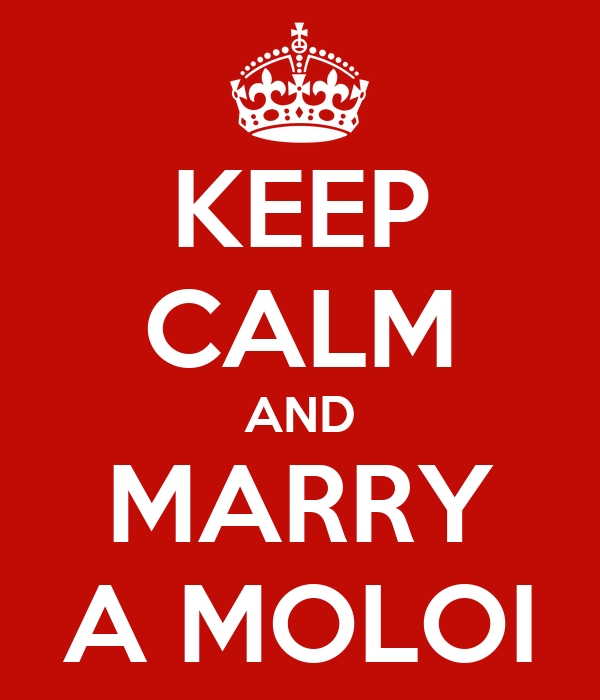 KEEP CALM AND MARRY A MOLOI