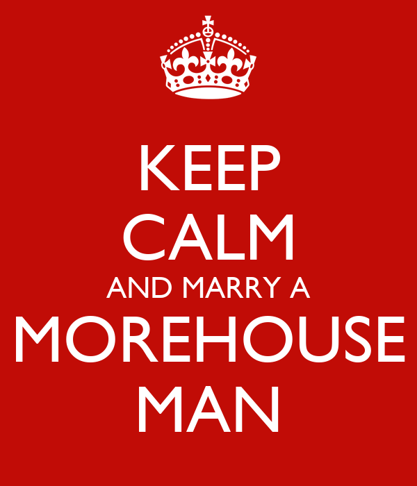 KEEP CALM AND MARRY A MOREHOUSE MAN