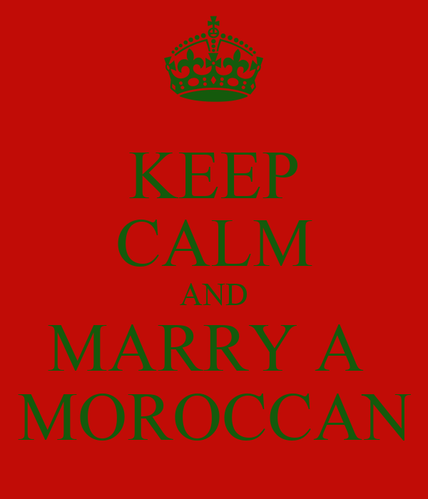KEEP CALM AND MARRY A  MOROCCAN