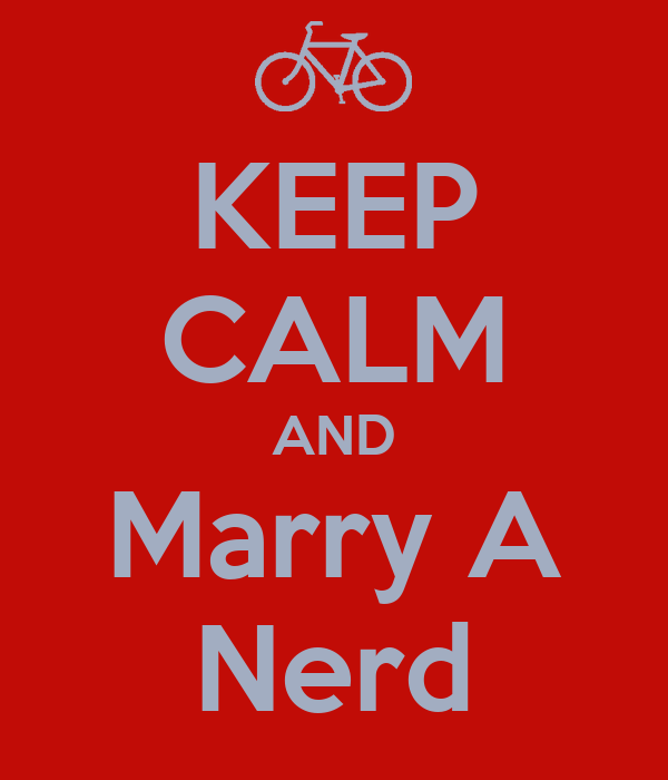 KEEP CALM AND Marry A Nerd