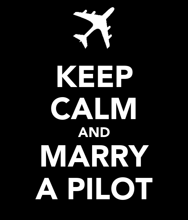 KEEP CALM AND MARRY A PILOT