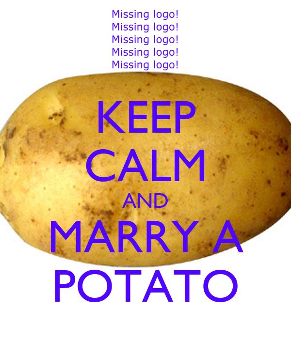 KEEP CALM AND MARRY A POTATO