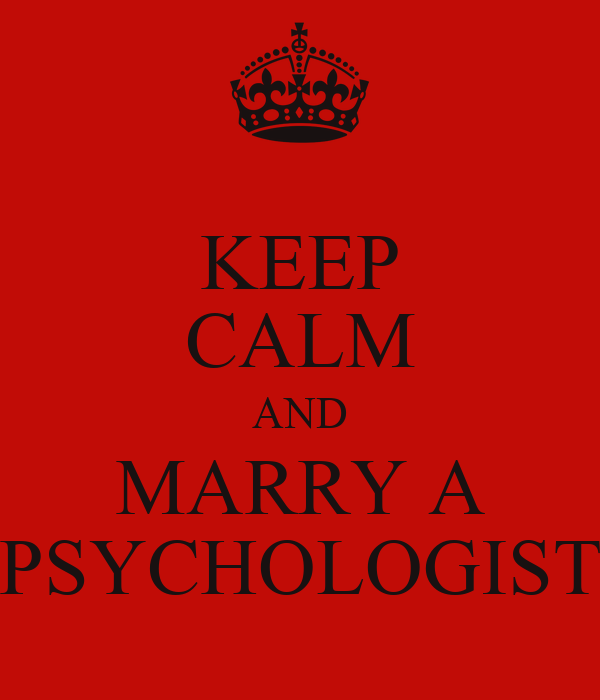 KEEP CALM AND MARRY A PSYCHOLOGIST