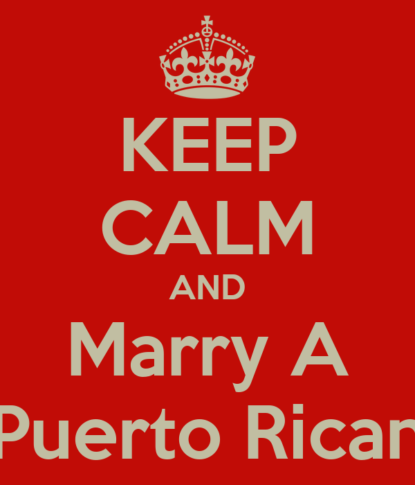 KEEP CALM AND Marry A Puerto Rican