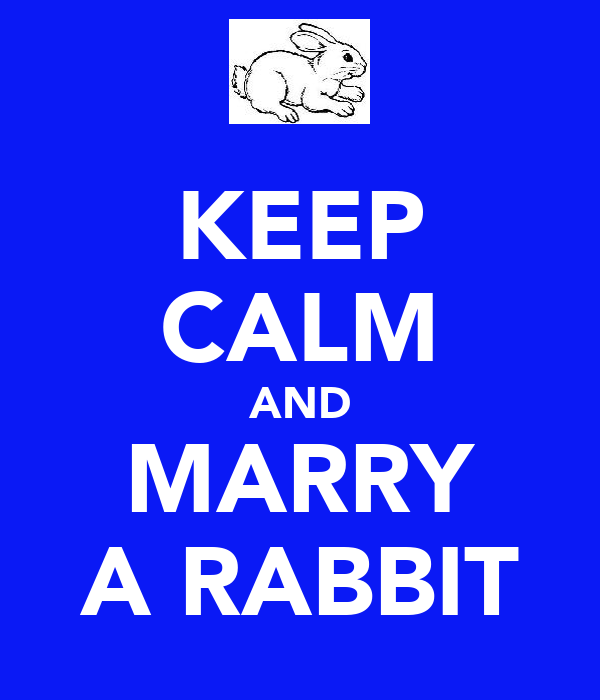 KEEP CALM AND MARRY A RABBIT