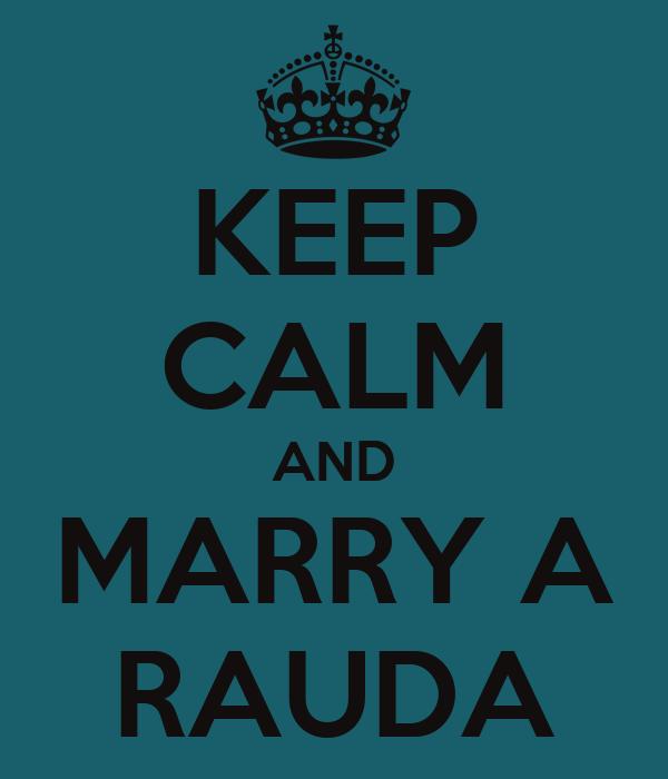 KEEP CALM AND MARRY A RAUDA