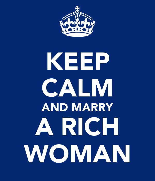 KEEP CALM AND MARRY A RICH WOMAN