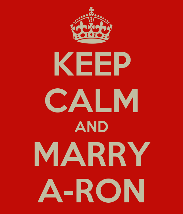 KEEP CALM AND MARRY A-RON