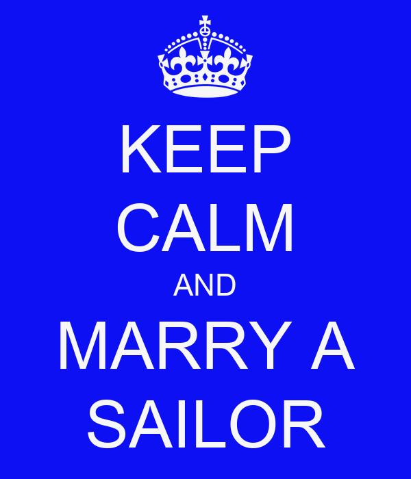 KEEP CALM AND MARRY A SAILOR