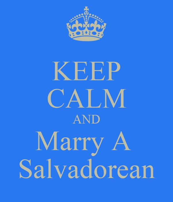 KEEP CALM AND Marry A  Salvadorean