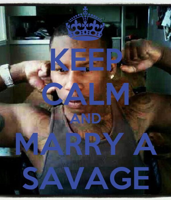 KEEP CALM AND MARRY A SAVAGE