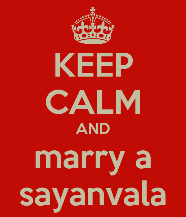 KEEP CALM AND marry a sayanvala