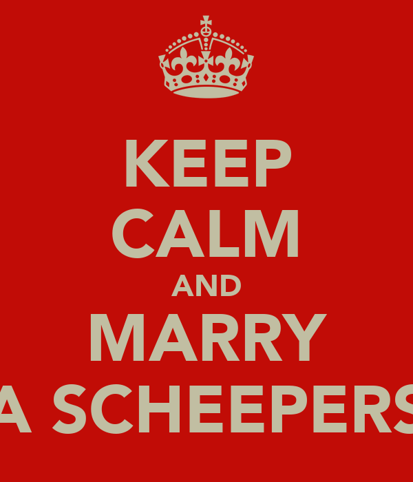 KEEP CALM AND MARRY A SCHEEPERS