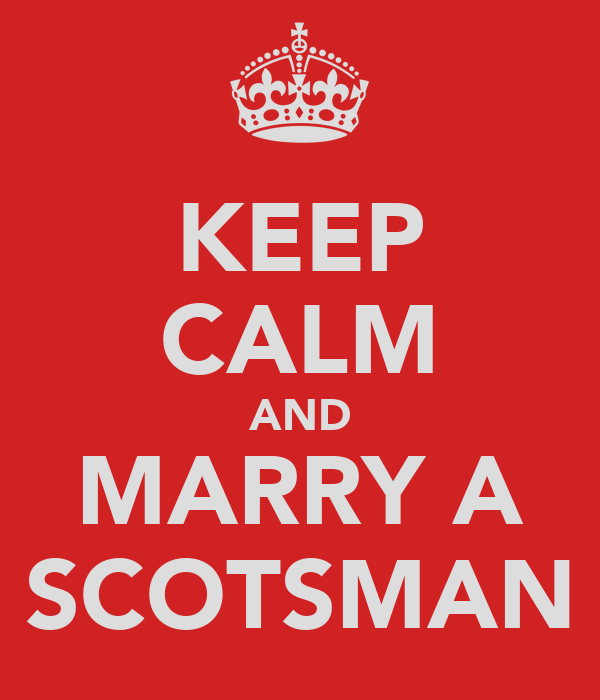 KEEP CALM AND MARRY A SCOTSMAN