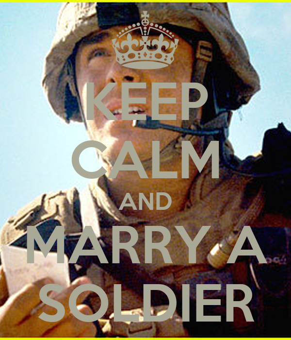 KEEP CALM AND MARRY A SOLDIER