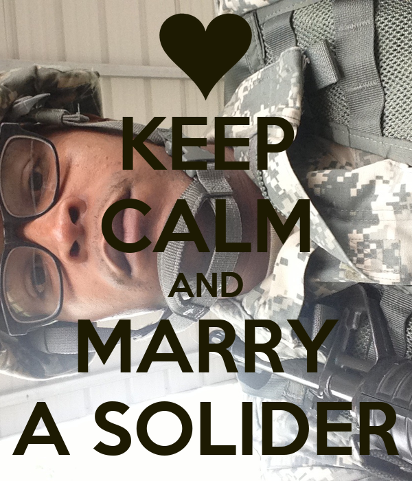 KEEP CALM AND MARRY A SOLIDER