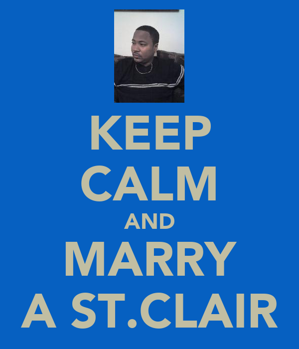 KEEP CALM AND MARRY A ST.CLAIR