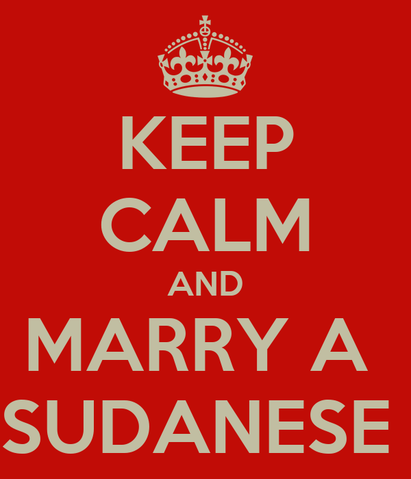 KEEP CALM AND MARRY A  SUDANESE