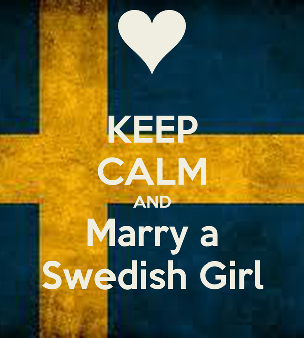 KEEP CALM AND Marry a Swedish Girl