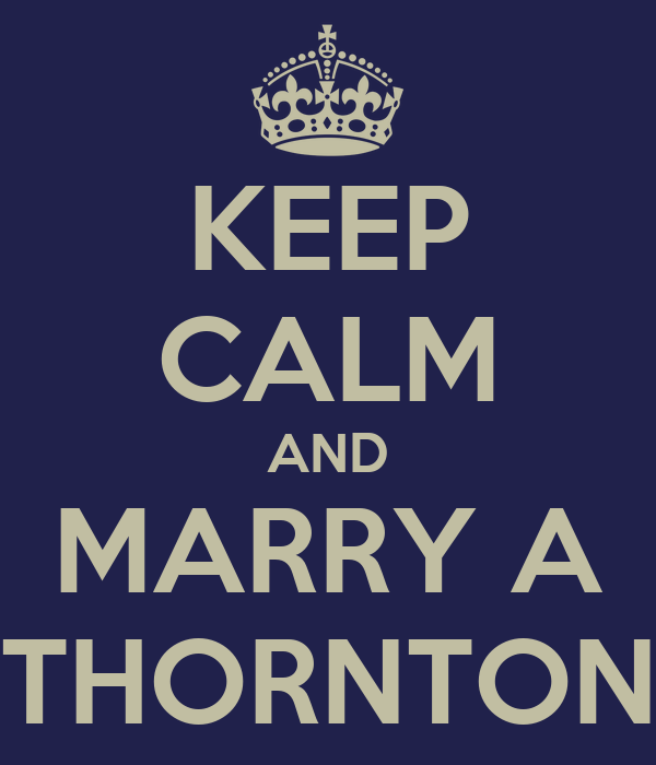 KEEP CALM AND MARRY A THORNTON