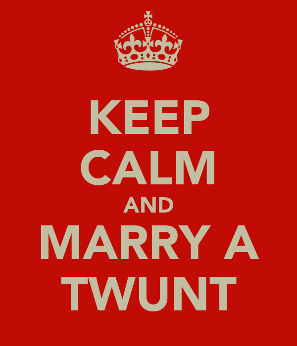 KEEP CALM AND MARRY A TWUNT