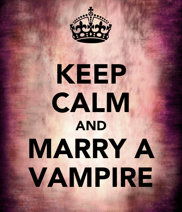 KEEP CALM AND MARRY A VAMPIRE