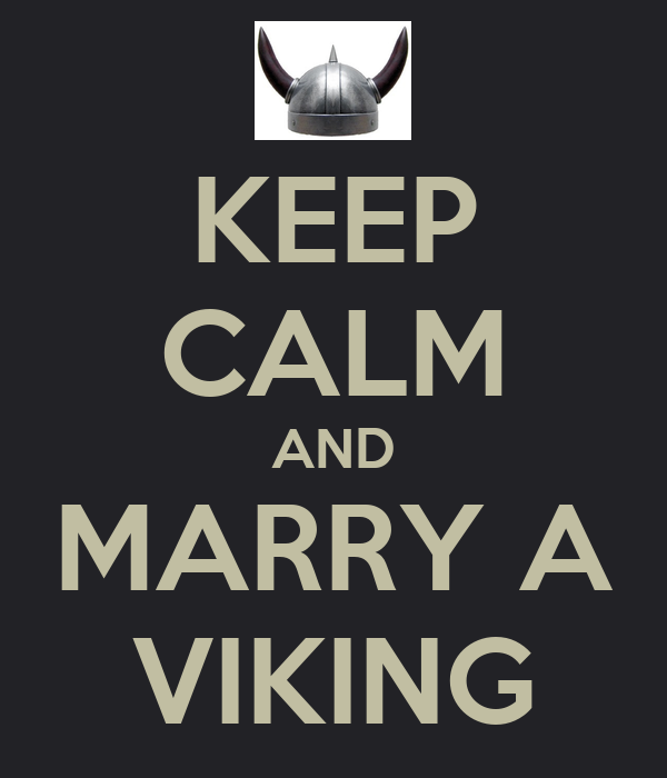 KEEP CALM AND MARRY A VIKING