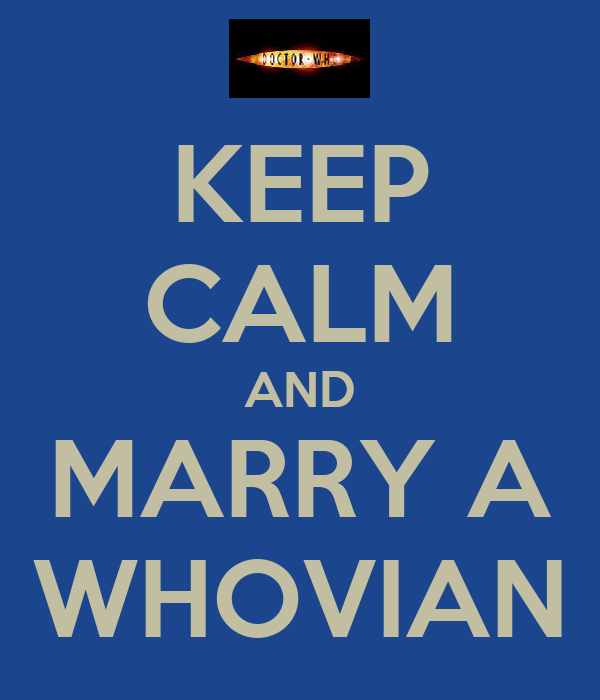 KEEP CALM AND MARRY A WHOVIAN