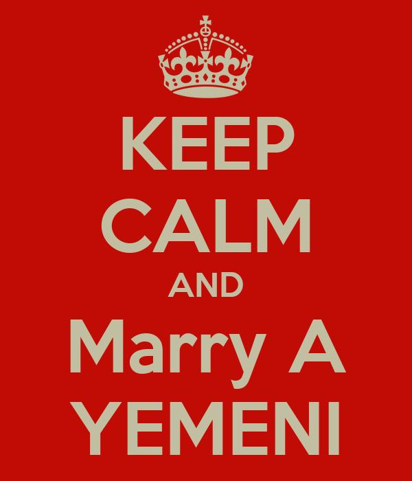 KEEP CALM AND Marry A YEMENI