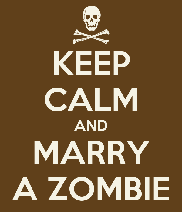 KEEP CALM AND MARRY A ZOMBIE