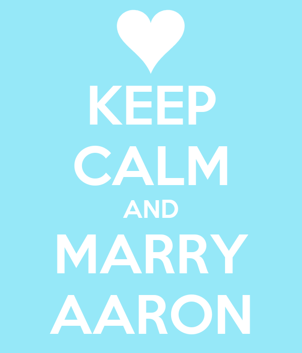 KEEP CALM AND MARRY AARON