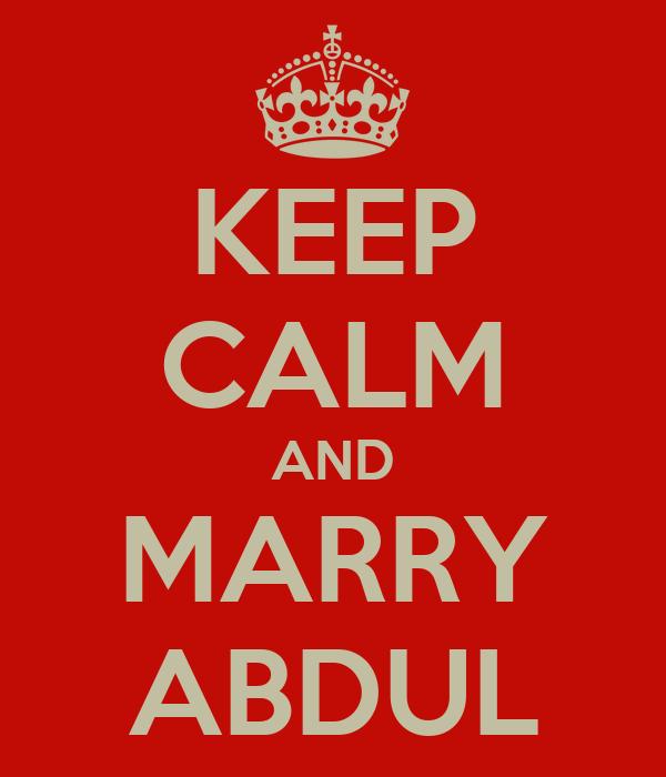 KEEP CALM AND MARRY ABDUL
