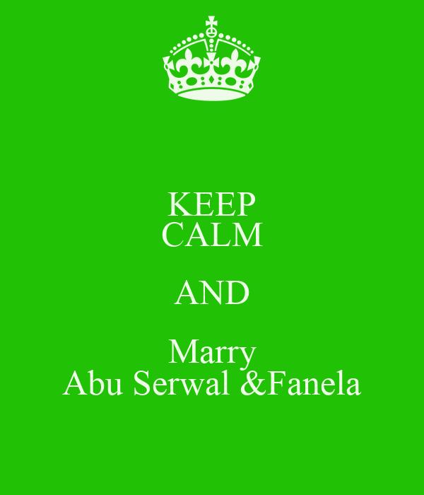KEEP CALM AND Marry Abu Serwal &Fanela