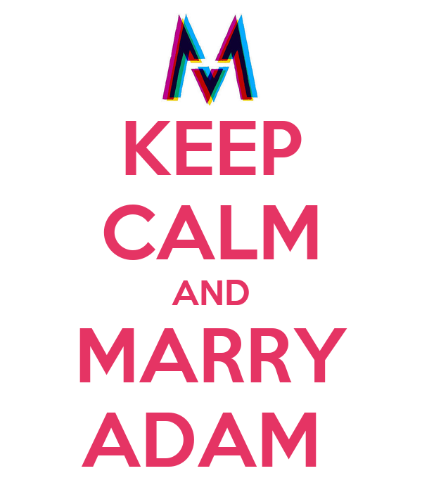 KEEP CALM AND MARRY ADAM