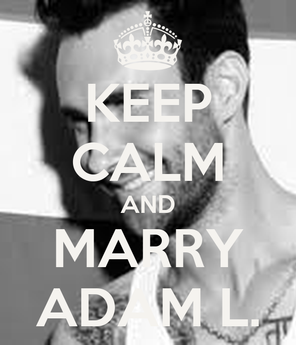 KEEP CALM AND MARRY ADAM L.