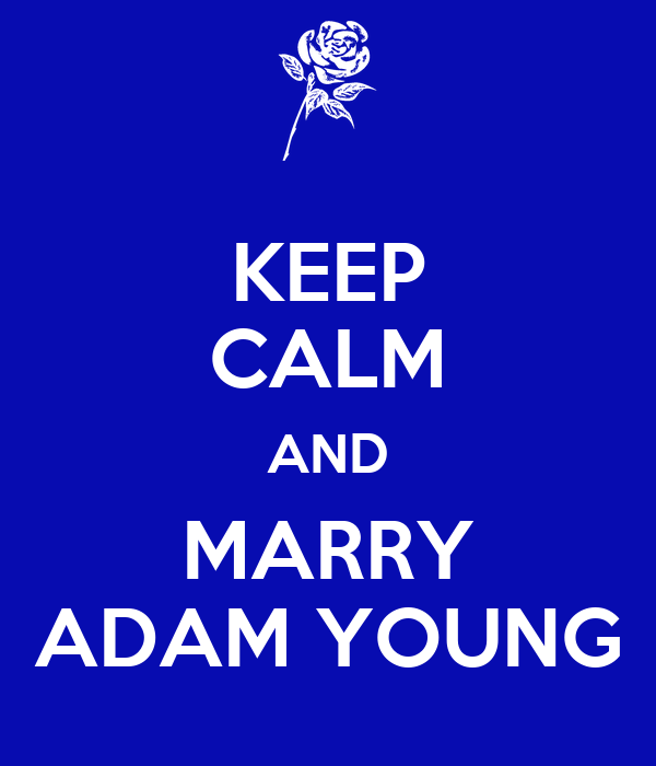KEEP CALM AND MARRY ADAM YOUNG