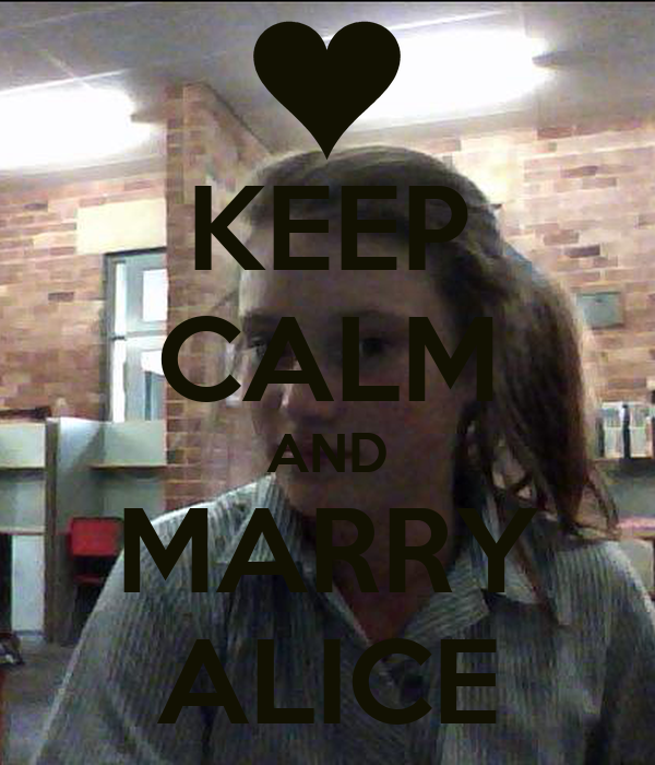 KEEP CALM AND MARRY ALICE