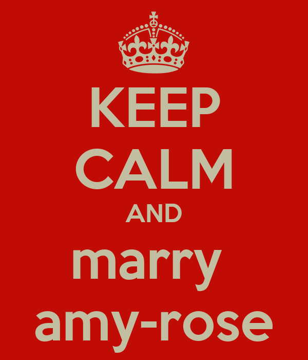 KEEP CALM AND marry  amy-rose