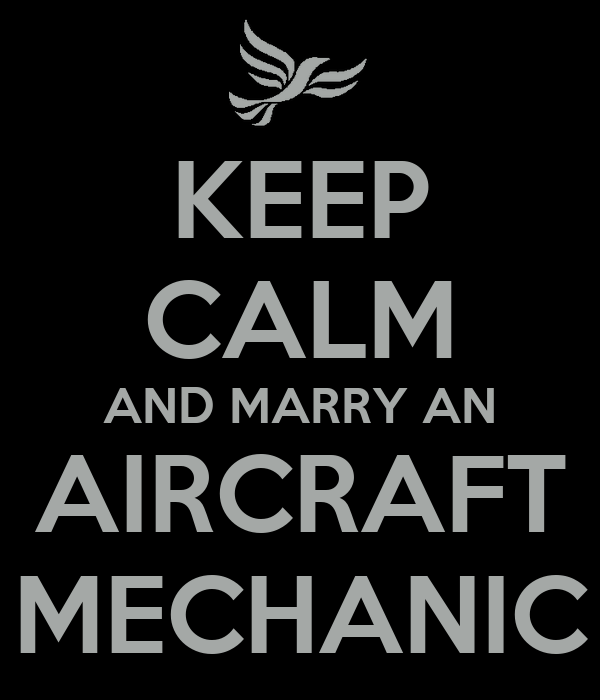 KEEP CALM AND MARRY AN AIRCRAFT MECHANIC