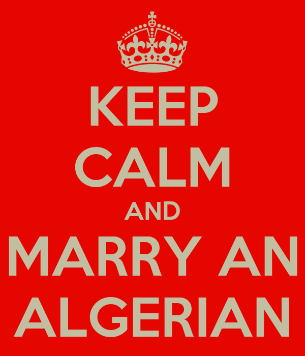KEEP CALM AND MARRY AN ALGERIAN