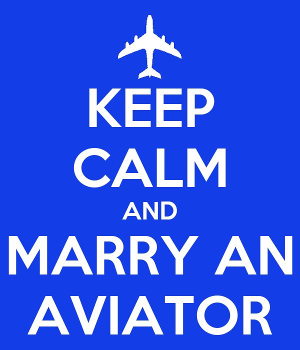 KEEP CALM AND MARRY AN AVIATOR