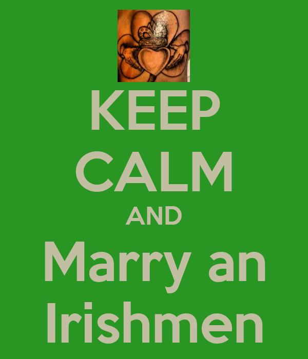 KEEP CALM AND Marry an Irishmen