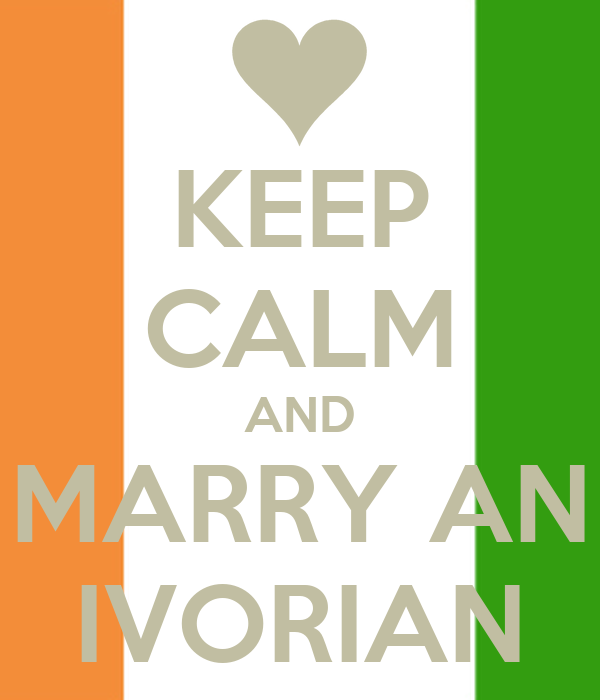 KEEP CALM AND MARRY AN IVORIAN