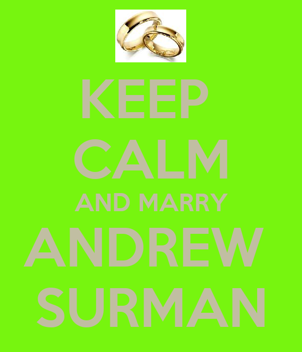 KEEP  CALM AND MARRY ANDREW  SURMAN