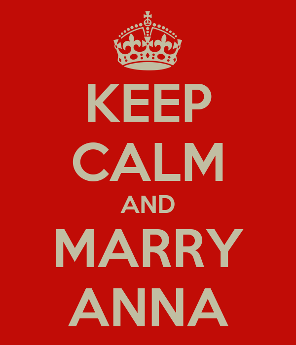 KEEP CALM AND MARRY ANNA